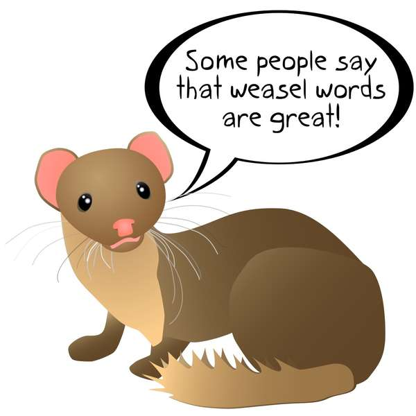 Illustration of a weasel saying: some people say that weasel words are great!